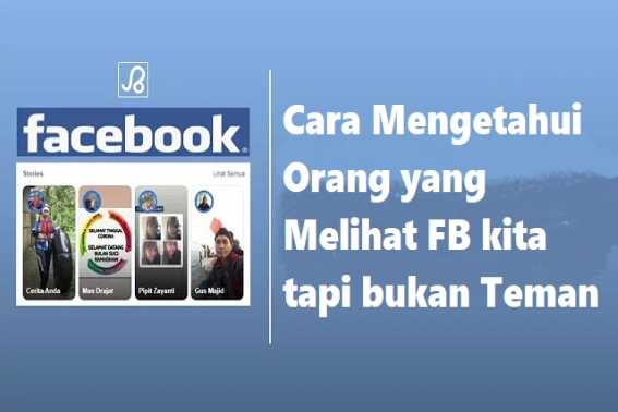 Cara Melihat Orang yang Melihat FB Kita